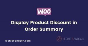 WooCommerce Display Product Discount in Order Summary at Checkout